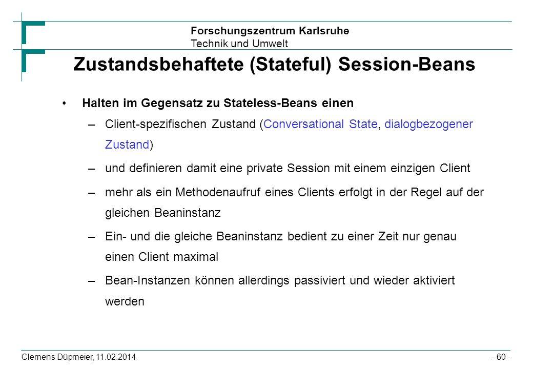 Forschungszentrum Karlsruhe Technik und Umwelt Clemens Düpmeier, 11.02.2014 Zustandsbehaftete (Stateful) Session-Beans Halten im Gegensatz zu Stateles