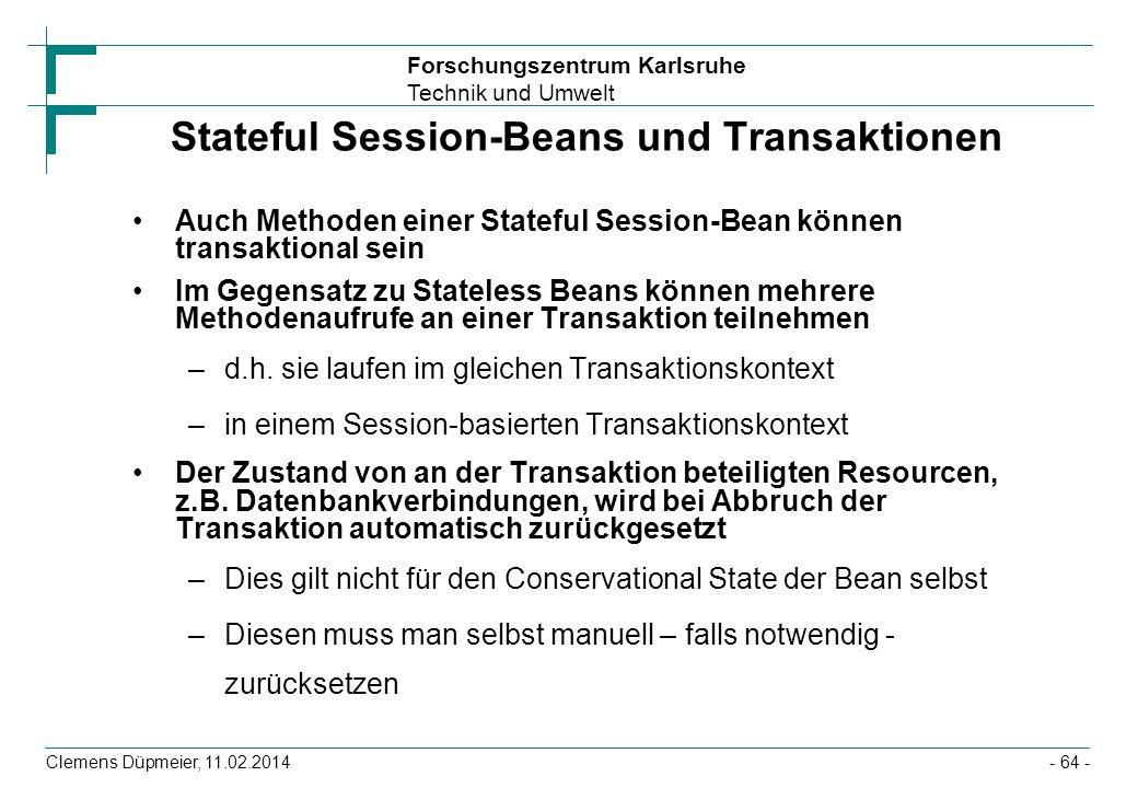 Forschungszentrum Karlsruhe Technik und Umwelt Clemens Düpmeier, 11.02.2014 Stateful Session-Beans und Transaktionen Auch Methoden einer Stateful Sess