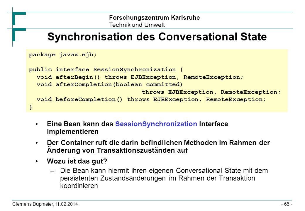 Forschungszentrum Karlsruhe Technik und Umwelt Clemens Düpmeier, 11.02.2014 Synchronisation des Conversational State Eine Bean kann das SessionSynchro