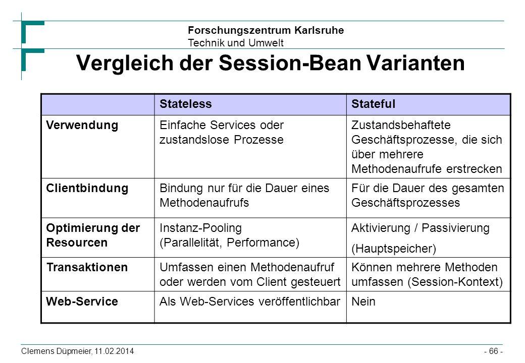 Forschungszentrum Karlsruhe Technik und Umwelt Clemens Düpmeier, 11.02.2014 Vergleich der Session-Bean Varianten StatelessStateful VerwendungEinfache