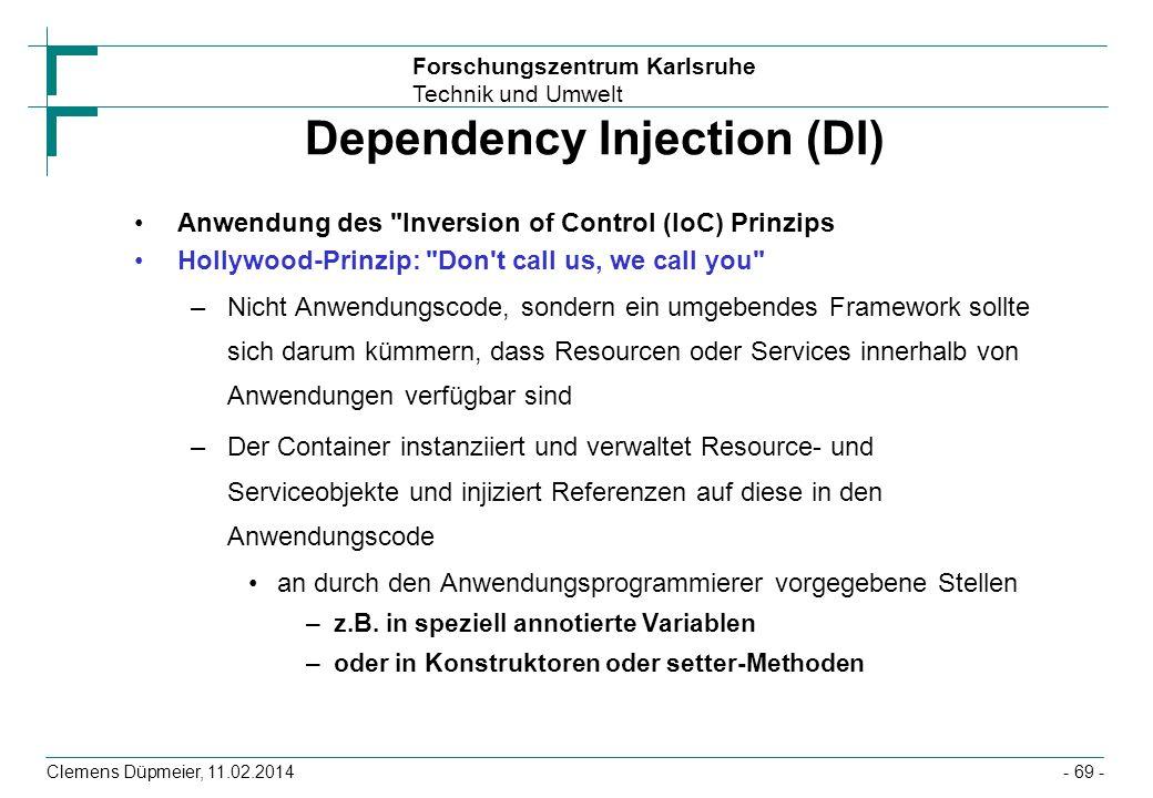 Forschungszentrum Karlsruhe Technik und Umwelt Clemens Düpmeier, 11.02.2014 Dependency Injection (DI) Anwendung des
