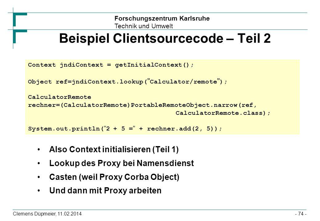 Forschungszentrum Karlsruhe Technik und Umwelt Clemens Düpmeier, 11.02.2014 Beispiel Clientsourcecode – Teil 2 Also Context initialisieren (Teil 1) Lo