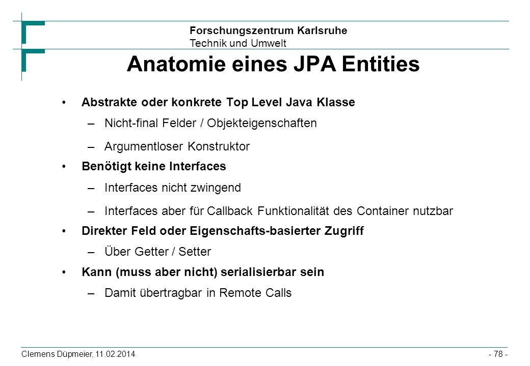 Forschungszentrum Karlsruhe Technik und Umwelt Clemens Düpmeier, 11.02.2014 Anatomie eines JPA Entities Abstrakte oder konkrete Top Level Java Klasse