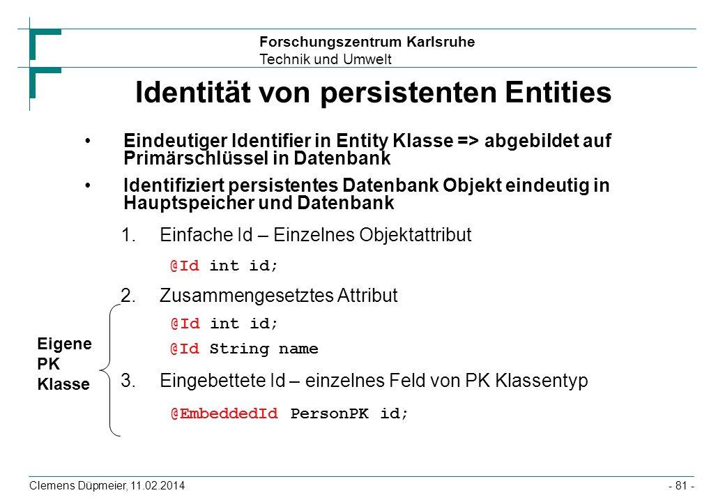 Forschungszentrum Karlsruhe Technik und Umwelt Clemens Düpmeier, 11.02.2014 Identität von persistenten Entities Eindeutiger Identifier in Entity Klass