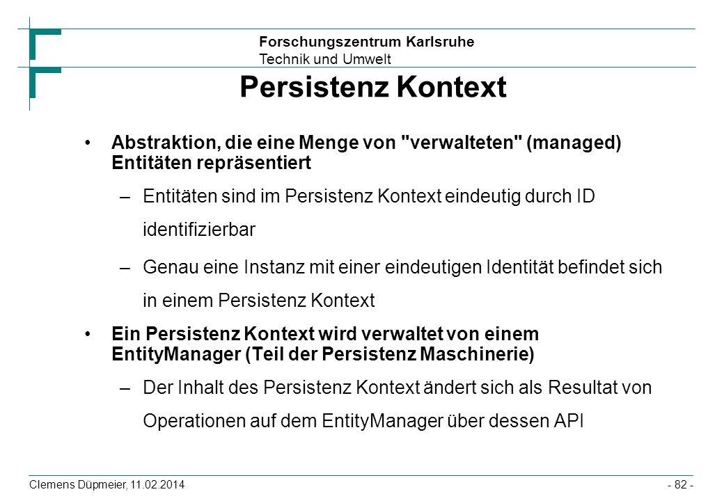 Forschungszentrum Karlsruhe Technik und Umwelt Clemens Düpmeier, 11.02.2014 Persistenz Kontext Abstraktion, die eine Menge von