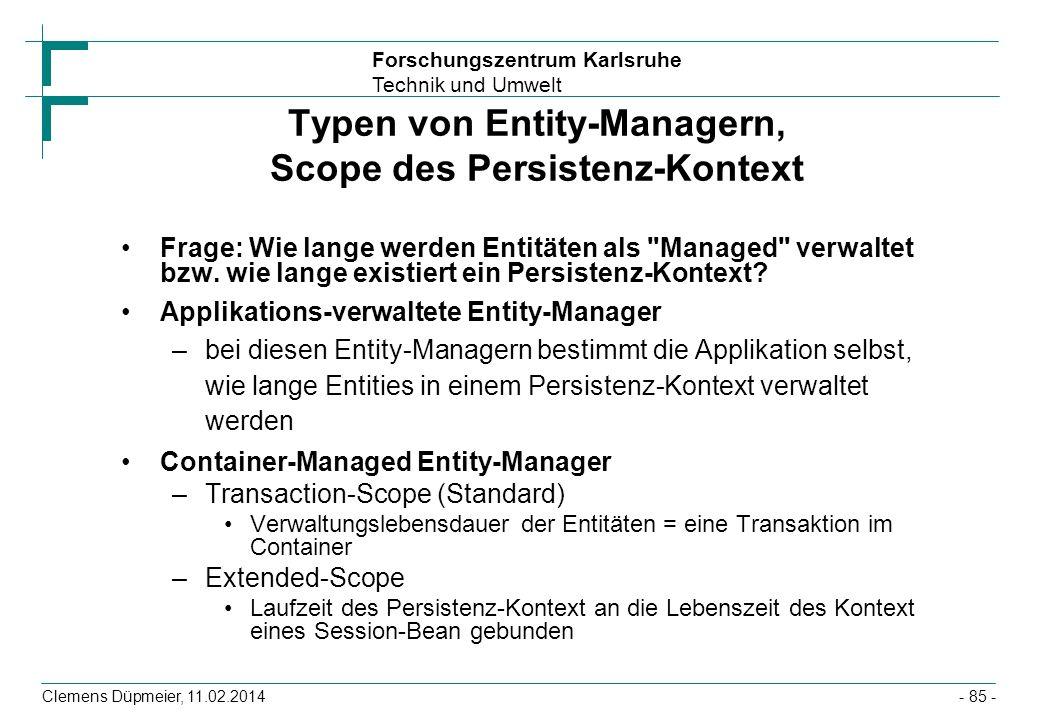 Forschungszentrum Karlsruhe Technik und Umwelt Clemens Düpmeier, 11.02.2014 Typen von Entity-Managern, Scope des Persistenz-Kontext Frage: Wie lange w