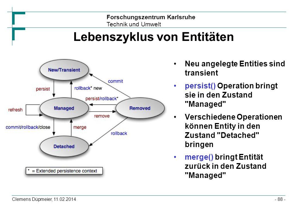 Forschungszentrum Karlsruhe Technik und Umwelt Clemens Düpmeier, 11.02.2014 Lebenszyklus von Entitäten Neu angelegte Entities sind transient persist()