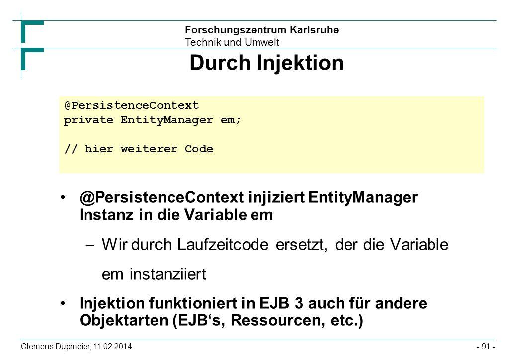 Forschungszentrum Karlsruhe Technik und Umwelt Clemens Düpmeier, 11.02.2014 Durch Injektion @PersistenceContext injiziert EntityManager Instanz in die