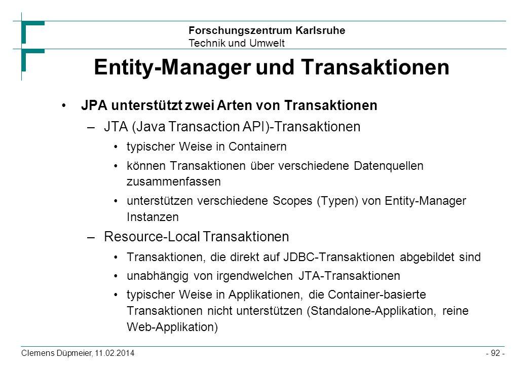 Forschungszentrum Karlsruhe Technik und Umwelt Clemens Düpmeier, 11.02.2014 Entity-Manager und Transaktionen JPA unterstützt zwei Arten von Transaktio