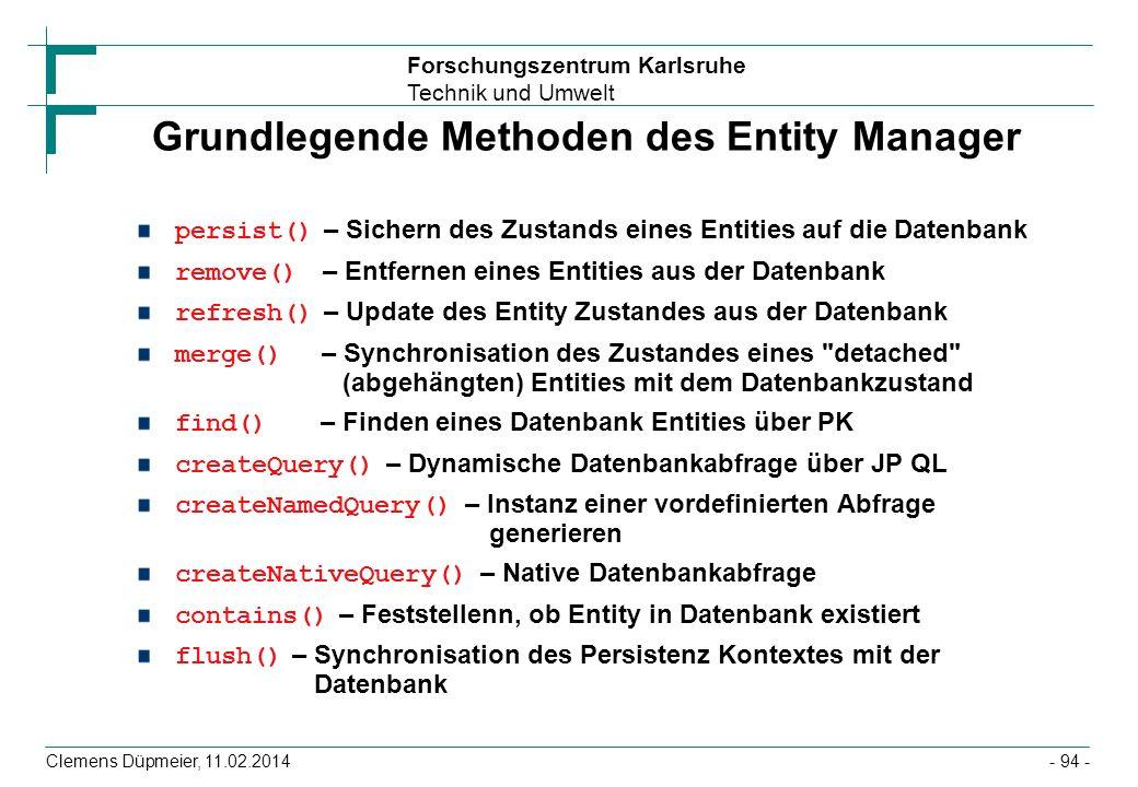 Forschungszentrum Karlsruhe Technik und Umwelt Clemens Düpmeier, 11.02.2014 Grundlegende Methoden des Entity Manager persist() – Sichern des Zustands