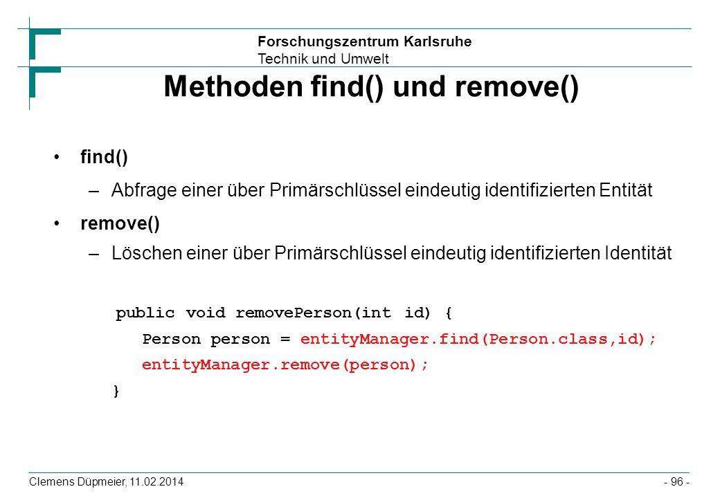 Forschungszentrum Karlsruhe Technik und Umwelt Clemens Düpmeier, 11.02.2014 Methoden find() und remove() find() –Abfrage einer über Primärschlüssel ei