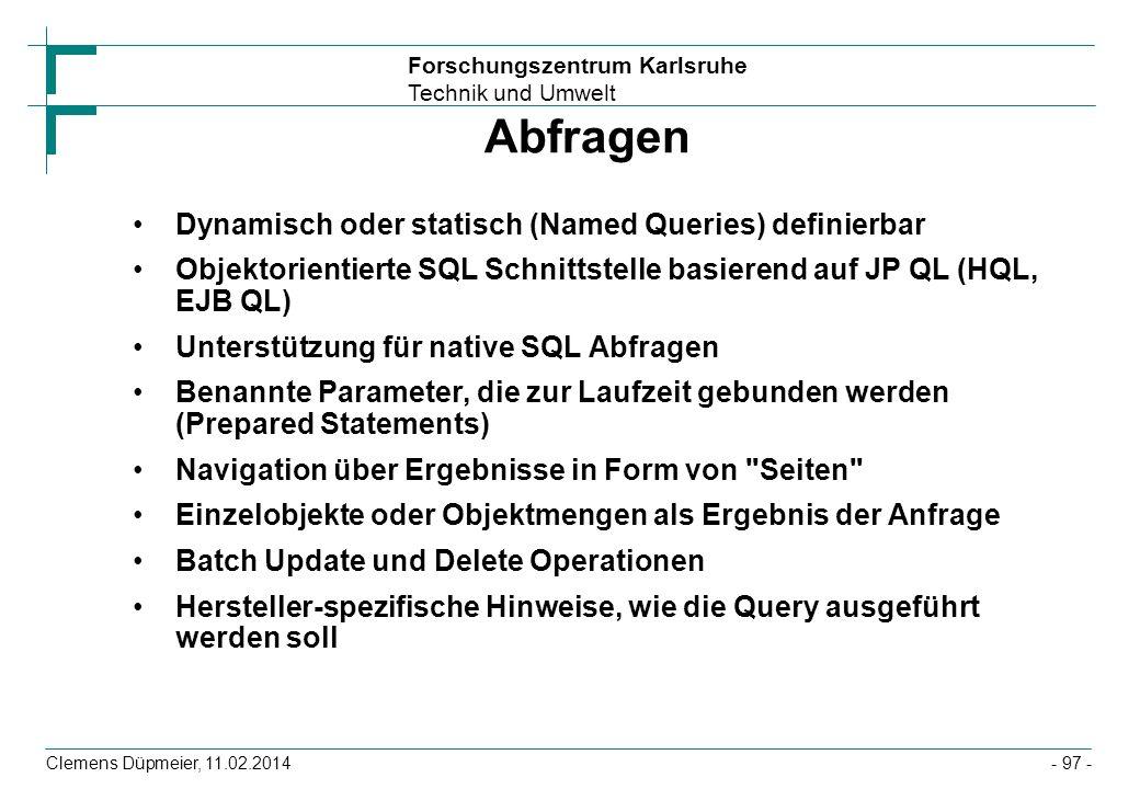 Forschungszentrum Karlsruhe Technik und Umwelt Clemens Düpmeier, 11.02.2014 Abfragen Dynamisch oder statisch (Named Queries) definierbar Objektorienti