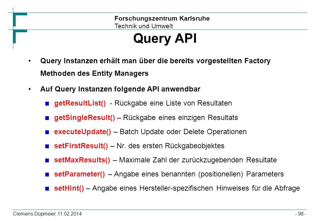 Forschungszentrum Karlsruhe Technik und Umwelt Clemens Düpmeier, 11.02.2014 Query API Query Instanzen erhält man über die bereits vorgestellten Factor