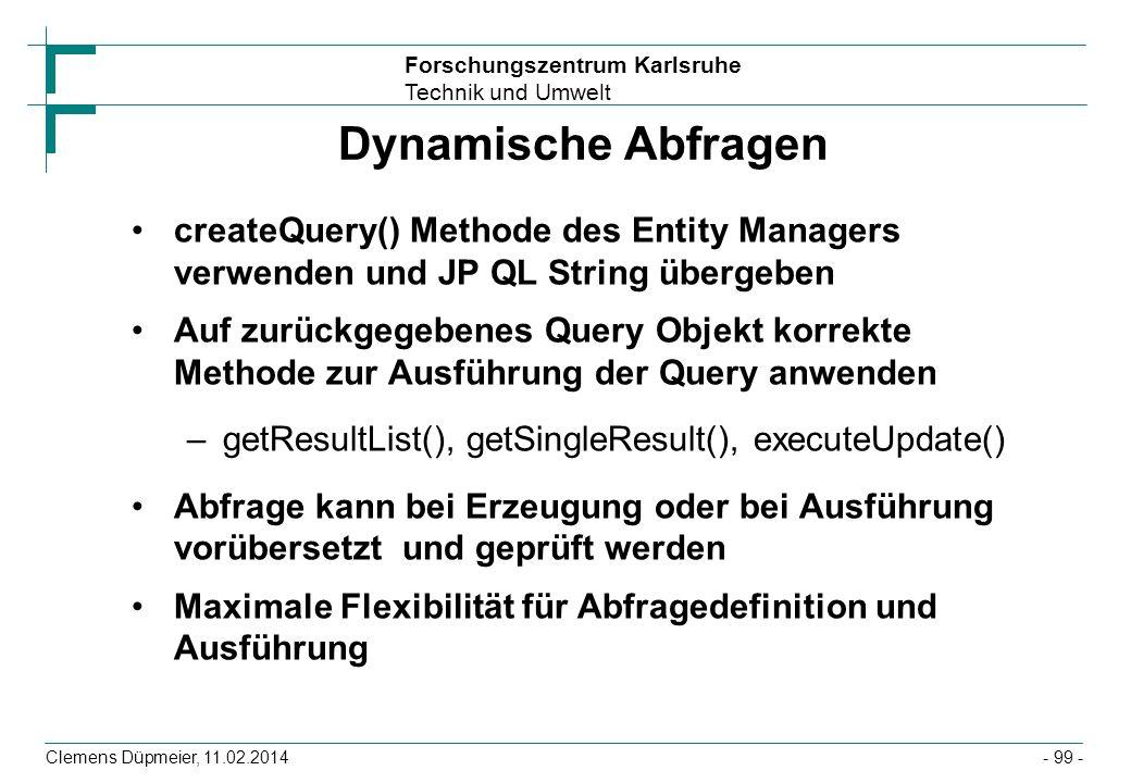 Forschungszentrum Karlsruhe Technik und Umwelt Clemens Düpmeier, 11.02.2014 Dynamische Abfragen createQuery() Methode des Entity Managers verwenden un