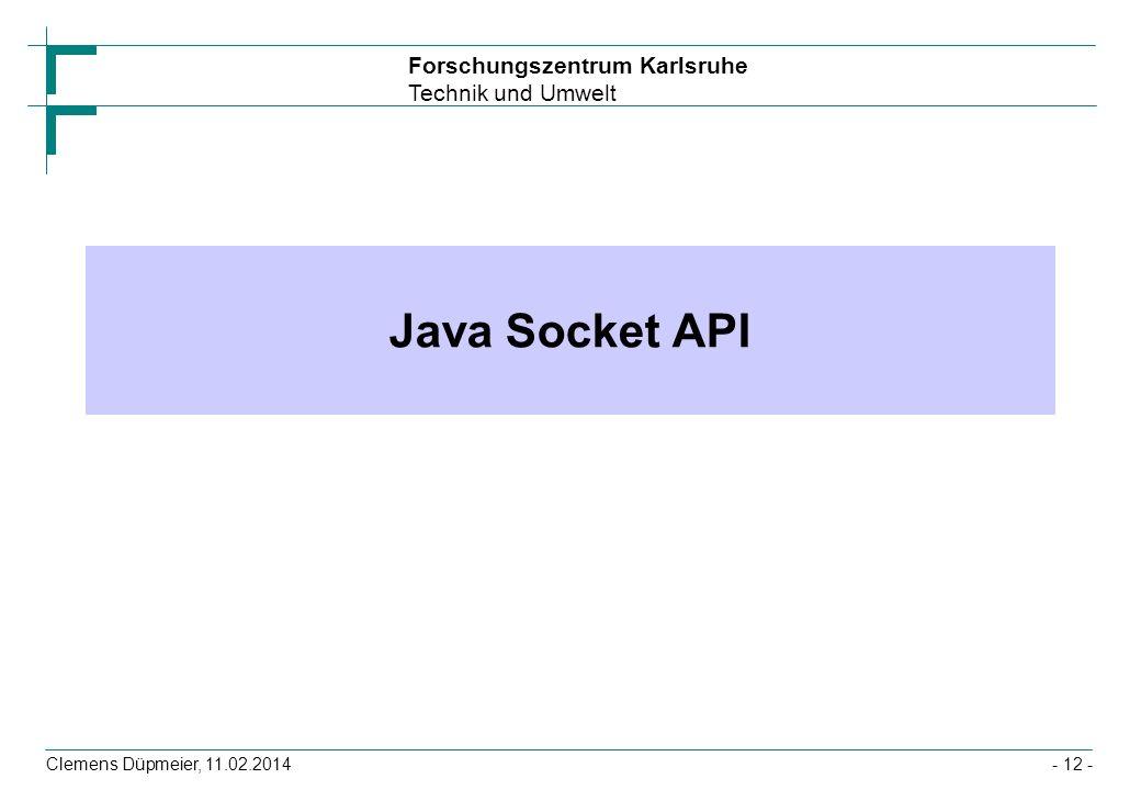 Forschungszentrum Karlsruhe Technik und Umwelt Clemens Düpmeier, 11.02.2014- 12 - Java Socket API