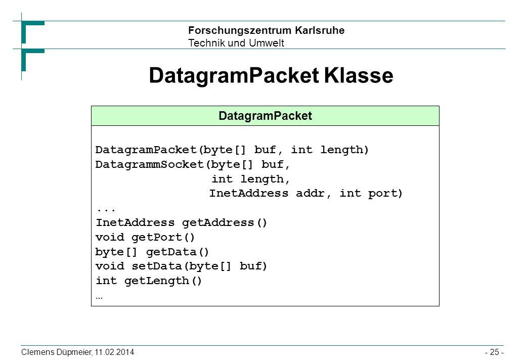 Forschungszentrum Karlsruhe Technik und Umwelt Clemens Düpmeier, 11.02.2014- 25 - DatagramPacket Klasse DatagramPacket DatagramPacket(byte[] buf, int