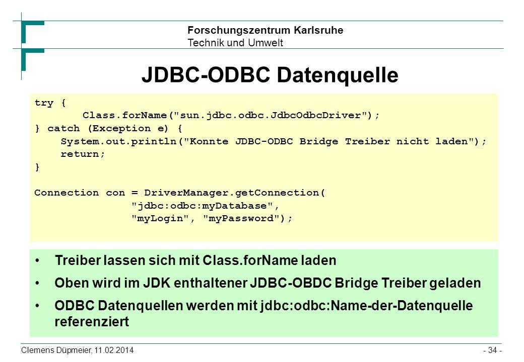 Forschungszentrum Karlsruhe Technik und Umwelt Clemens Düpmeier, 11.02.2014- 34 - JDBC-ODBC Datenquelle try { Class.forName(