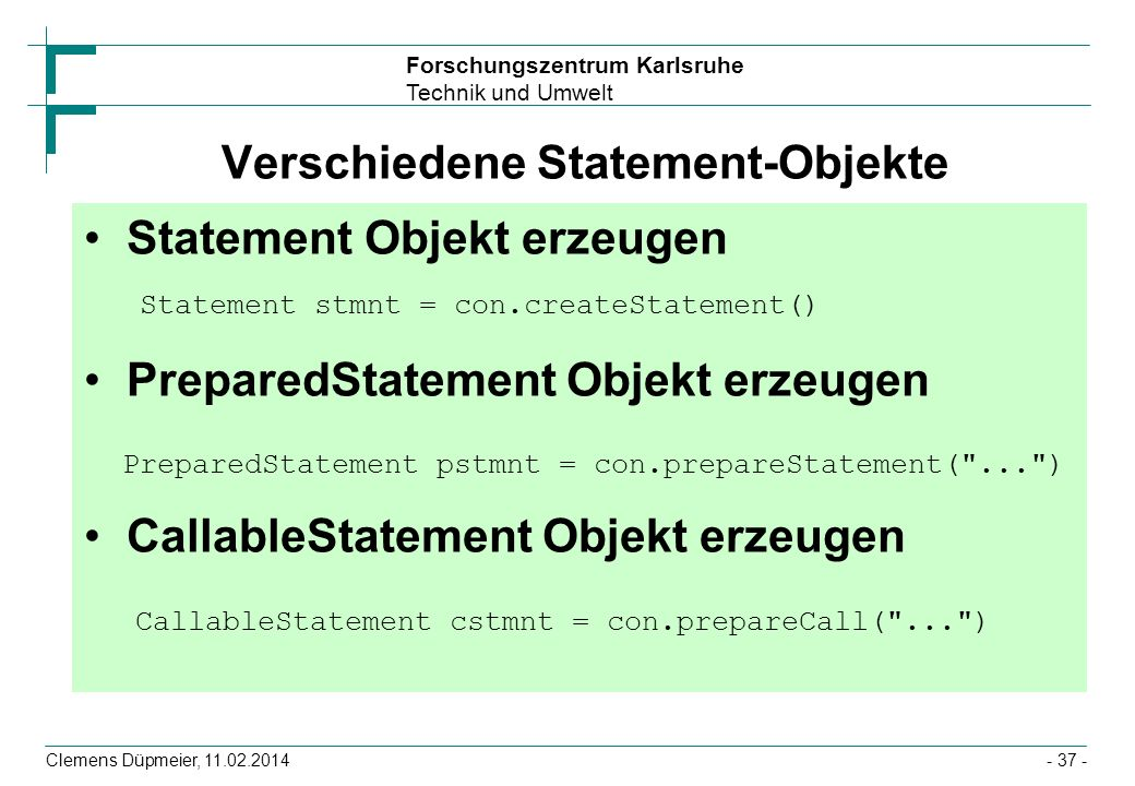 Forschungszentrum Karlsruhe Technik und Umwelt Clemens Düpmeier, 11.02.2014- 37 - Verschiedene Statement-Objekte Statement Objekt erzeugen Statement s