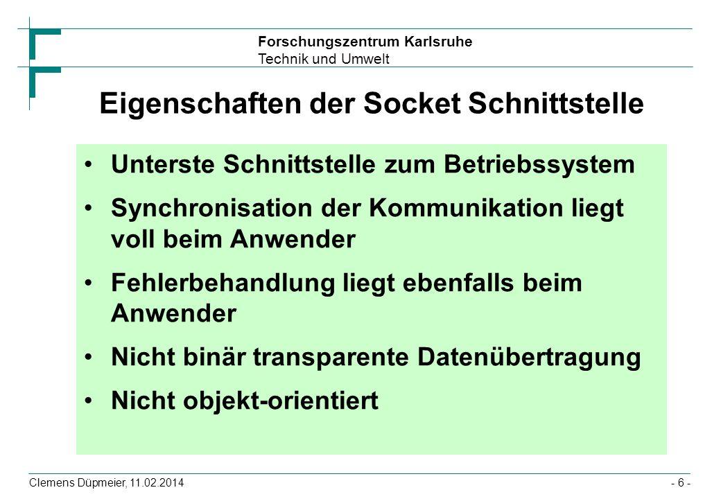Forschungszentrum Karlsruhe Technik und Umwelt Clemens Düpmeier, 11.02.2014- 27 - Beispiel UDPServer public class UDPServer { public static void main(String args[]) throws Exception { byte data[] = new byte[1024]; DatagramPacket packet; DatagramSocket socket = new DatagramSocket(4711); while (true) { packet=new DatagramPacket(data, data.length); socket.receive(packet); InetAddress address = packet.getAddress(); int port = packet.getPort(); System.out.println( Paket von + packet.getAddress() + am Port + packet.getPort() + erhalten ); insertIntoDatabase(packet.getData()); } }}
