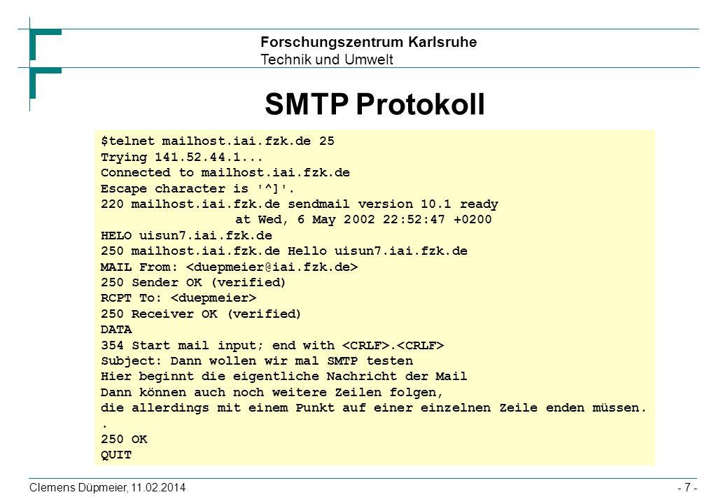 Forschungszentrum Karlsruhe Technik und Umwelt Clemens Düpmeier, 11.02.2014- 7 - SMTP Protokoll $telnet mailhost.iai.fzk.de 25 Trying 141.52.44.1... C