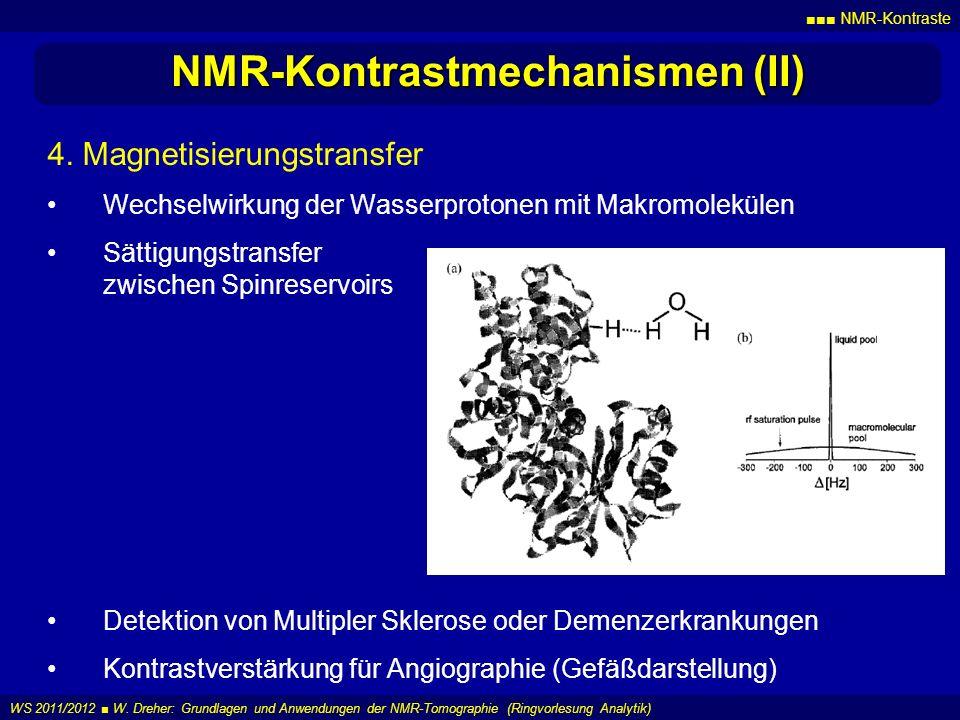 NMR-Kontraste WS 2011/2012 W. Dreher: Grundlagen und Anwendungen der NMR-Tomographie (Ringvorlesung Analytik) NMR-Kontrastmechanismen (II) 4. Magnetis