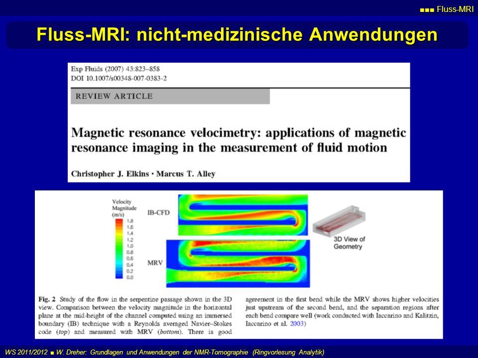 Fluss-MRI WS 2011/2012 W. Dreher: Grundlagen und Anwendungen der NMR-Tomographie (Ringvorlesung Analytik) Fluss-MRI: nicht-medizinische Anwendungen