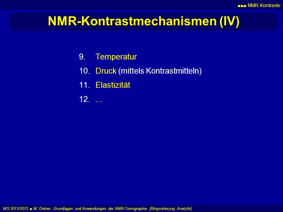 NMR-Kontraste WS 2011/2012 W. Dreher: Grundlagen und Anwendungen der NMR-Tomographie (Ringvorlesung Analytik) NMR-Kontrastmechanismen (IV) 9.Temperatu