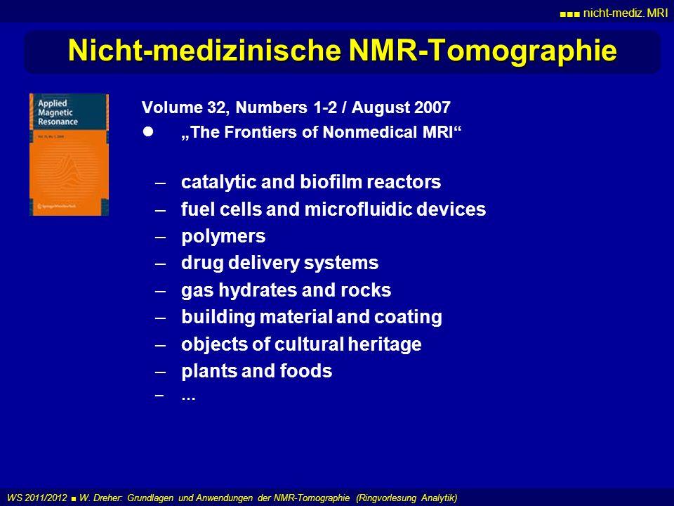 nicht-mediz. MRI WS 2011/2012 W. Dreher: Grundlagen und Anwendungen der NMR-Tomographie (Ringvorlesung Analytik) Nicht-medizinische NMR-Tomographie Vo