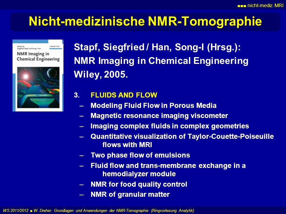 nicht-mediz. MRI WS 2011/2012 W. Dreher: Grundlagen und Anwendungen der NMR-Tomographie (Ringvorlesung Analytik) Nicht-medizinische NMR-Tomographie St