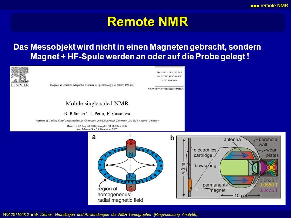 remote NMR WS 2011/2012 W. Dreher: Grundlagen und Anwendungen der NMR-Tomographie (Ringvorlesung Analytik) Remote NMR Das Messobjekt wird nicht in ein