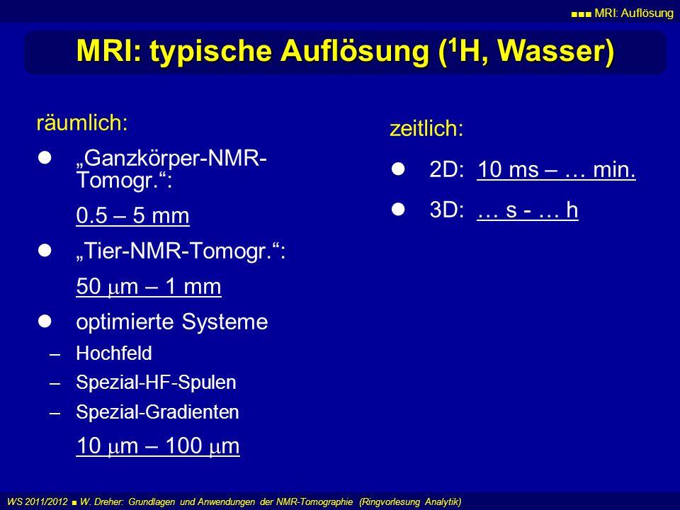 MRI: Auflösung WS 2011/2012 W. Dreher: Grundlagen und Anwendungen der NMR-Tomographie (Ringvorlesung Analytik) MRI: typische Auflösung ( 1 H, Wasser)