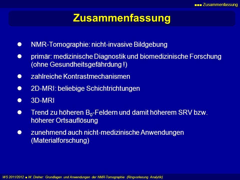Zusammenfassung WS 2011/2012 W. Dreher: Grundlagen und Anwendungen der NMR-Tomographie (Ringvorlesung Analytik) Zusammenfassung NMR-Tomographie: nicht
