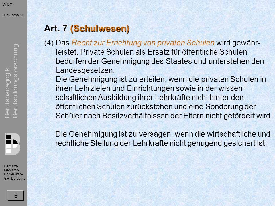 Berufspädagogik Berufsbildungsforschung Gerhard- Mercator- Universität – GH -Duisburg © Kutscha 98 7 Art.