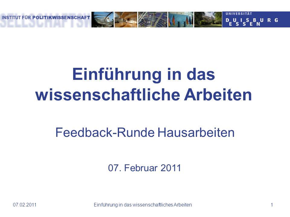 Einführung in das wissenschaftliche Arbeiten Feedback-Runde Hausarbeiten 07. Februar 2011 07.02.2011Einführung in das wissenschaftliches Arbeiten1