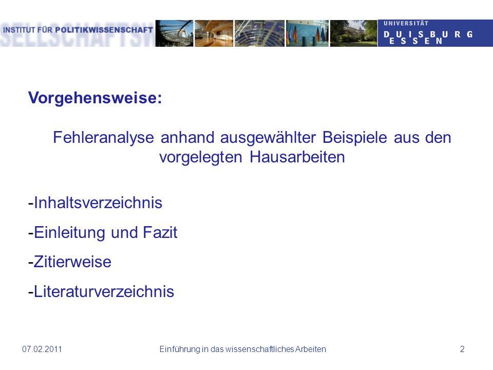 07.02.2011Einführung in das wissenschaftliches Arbeiten2 Vorgehensweise: Fehleranalyse anhand ausgewählter Beispiele aus den vorgelegten Hausarbeiten
