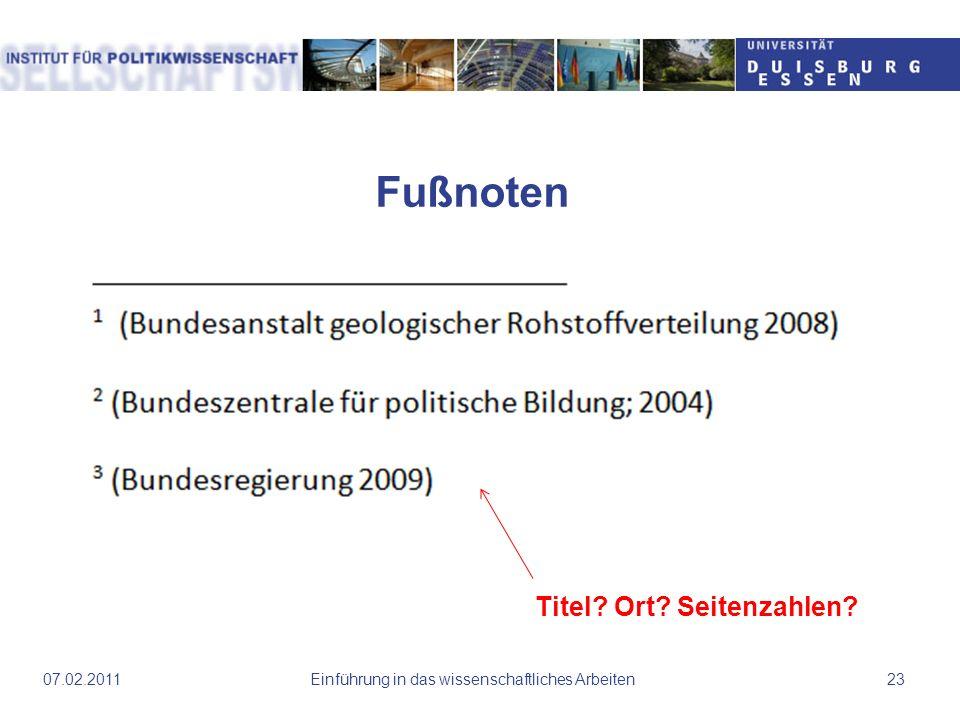 Fußnoten Einführung in das wissenschaftliches Arbeiten2307.02.2011 Titel? Ort? Seitenzahlen?