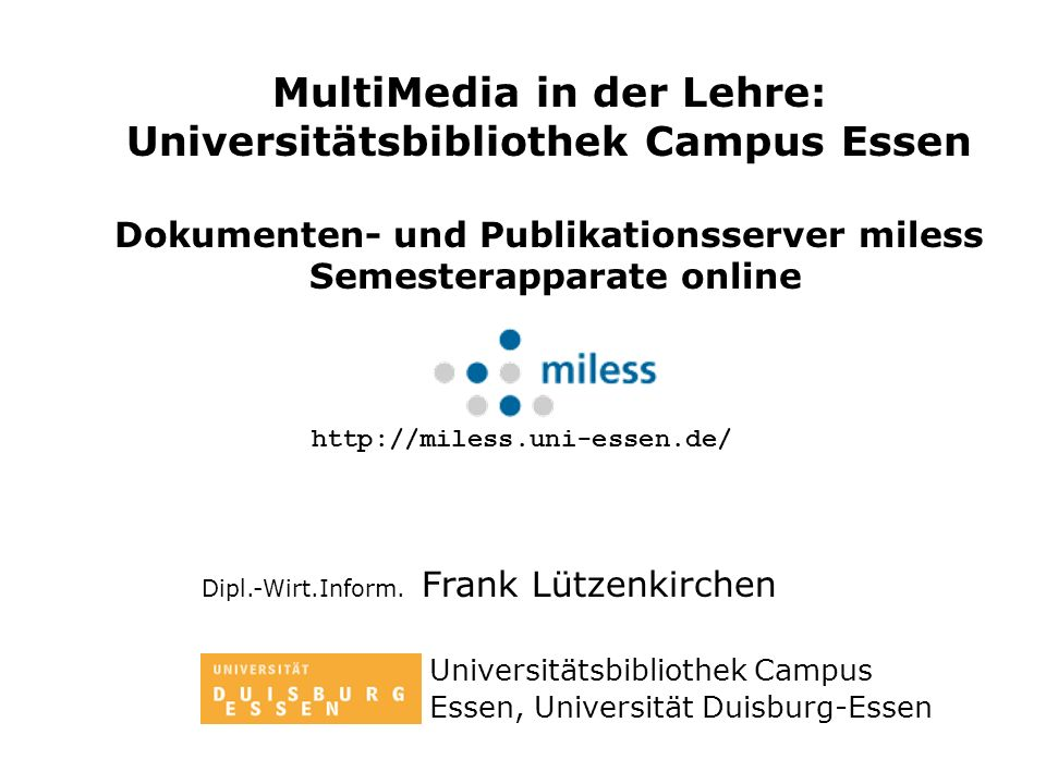 MultiMedia in der Lehre: Universitätsbibliothek Campus Essen Dokumenten- und Publikationsserver miless Semesterapparate online Dipl.-Wirt.Inform.