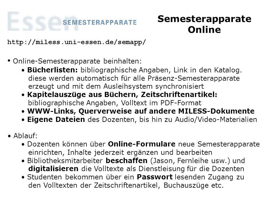 Semesterapparate Online http://miless.uni-essen.de/semapp/ Online-Semesterapparate beinhalten: Bücherlisten: bibliographische Angaben, Link in den Katalog.