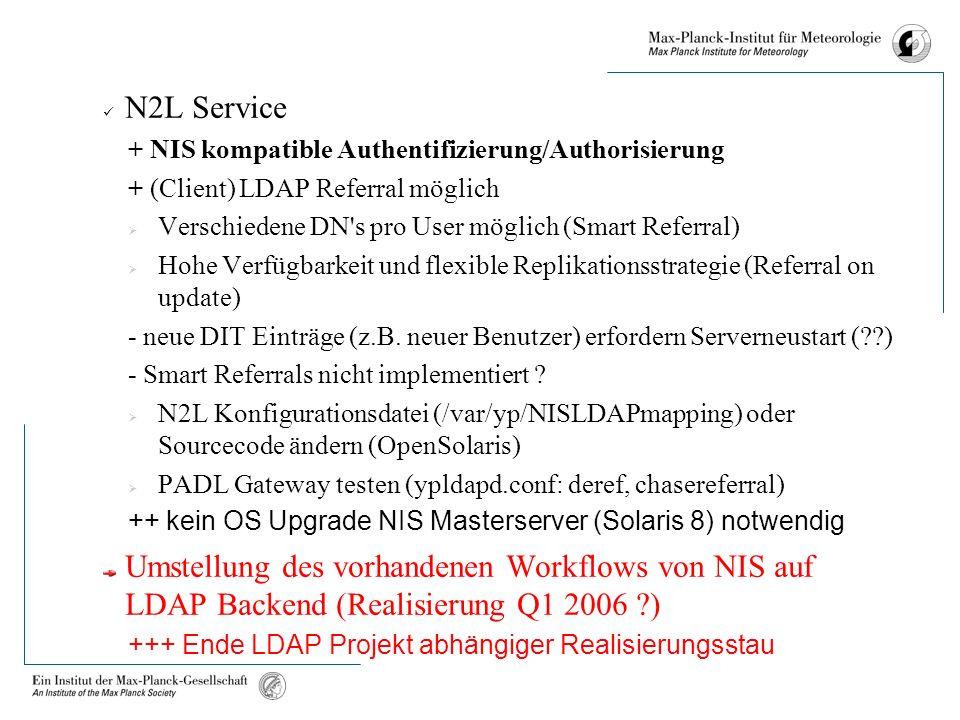 N2L Service + NIS kompatible Authentifizierung/Authorisierung + (Client) LDAP Referral möglich Verschiedene DN s pro User möglich (Smart Referral) Hohe Verfügbarkeit und flexible Replikationsstrategie (Referral on update) - neue DIT Einträge (z.B.