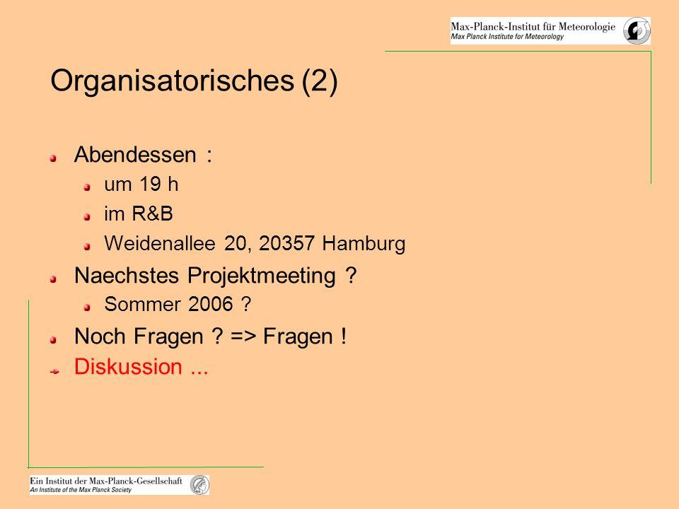Organisatorisches (2) Abendessen : um 19 h im R&B Weidenallee 20, 20357 Hamburg Naechstes Projektmeeting ? Sommer 2006 ? Noch Fragen ? => Fragen ! Dis