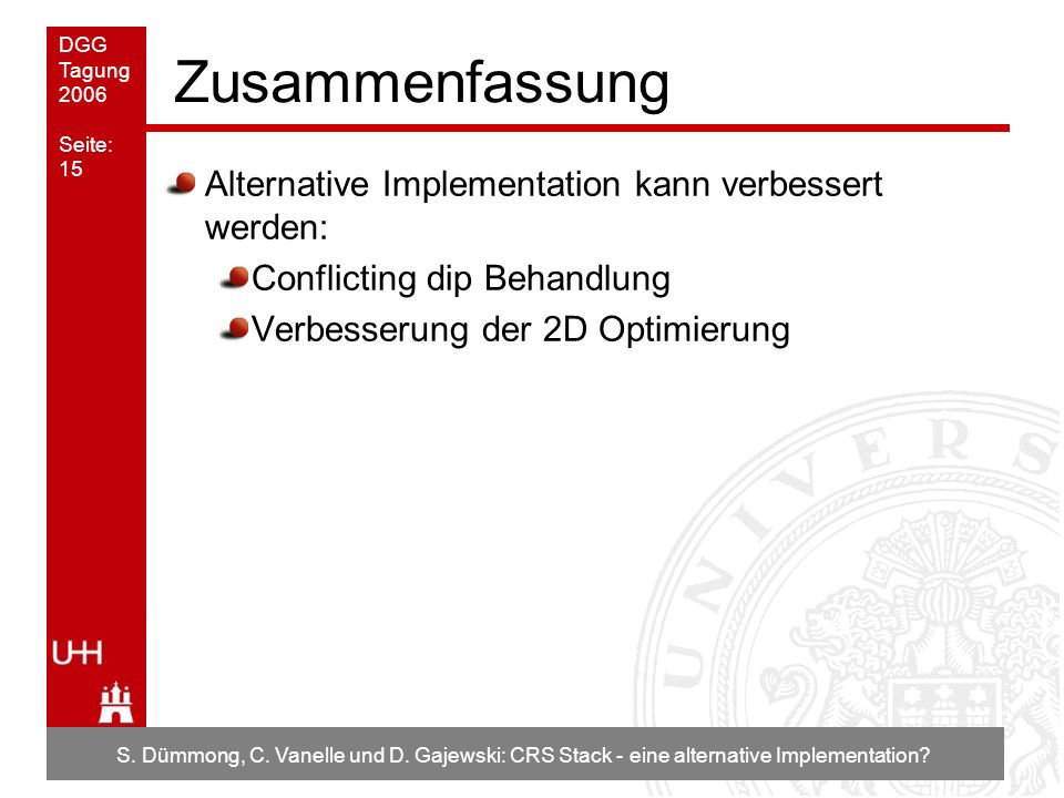 DGG Tagung 2006 Seite: 15 S. Dümmong, C. Vanelle und D. Gajewski: CRS Stack - eine alternative Implementation? Zusammenfassung Alternative Implementat
