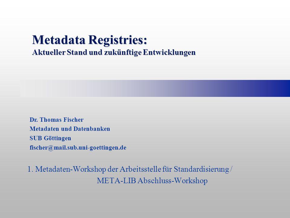 Metadata Registries: Aktueller Stand und zukünftige Entwicklungen 1.