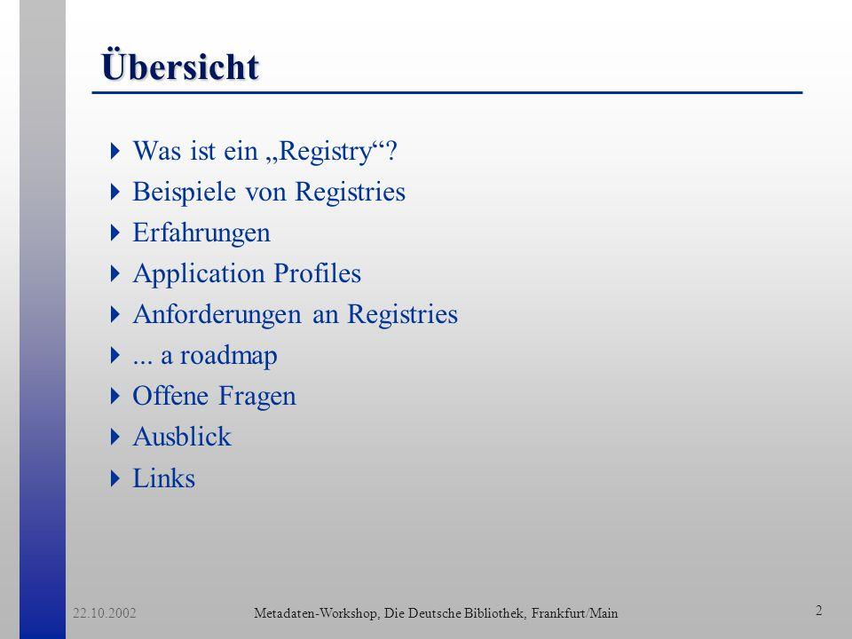 Metadaten-Workshop, Die Deutsche Bibliothek, Frankfurt/Main 22.10.2002 2 Übersicht Was ist ein Registry.