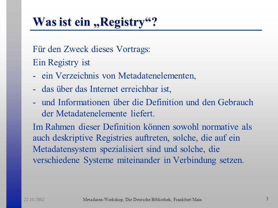 Metadaten-Workshop, Die Deutsche Bibliothek, Frankfurt/Main 22.10.2002 4 Beispiele von Registries I Desire (http://desire.ukoln.ac.uk/registry/index.php3) Metadatenschemata und ihre Beziehung zueinander.