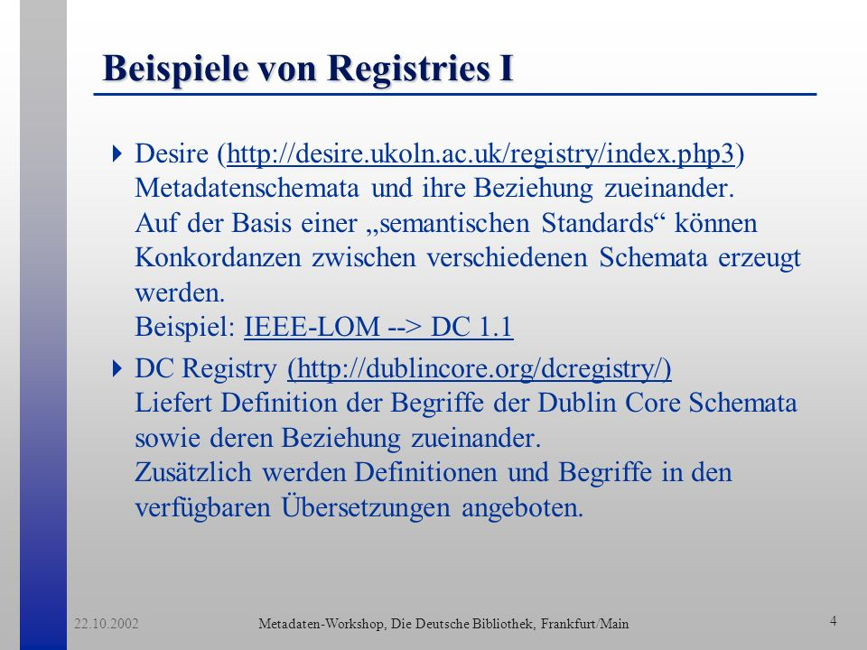 Metadaten-Workshop, Die Deutsche Bibliothek, Frankfurt/Main 22.10.2002 4 Beispiele von Registries I Desire (http://desire.ukoln.ac.uk/registry/index.p