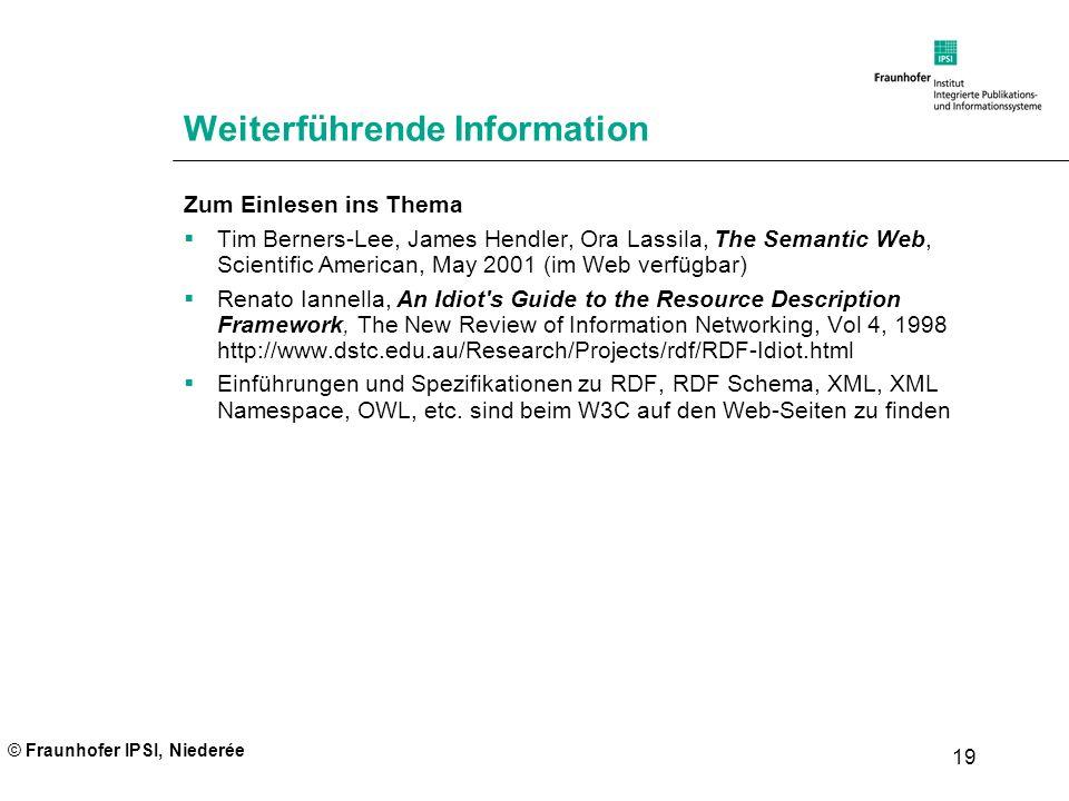 © Fraunhofer IPSI, Niederée 19 Weiterführende Information Zum Einlesen ins Thema Tim Berners-Lee, James Hendler, Ora Lassila, The Semantic Web, Scient