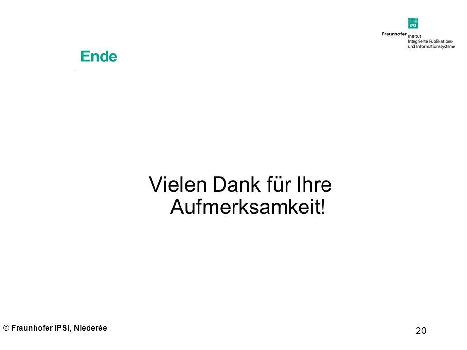 © Fraunhofer IPSI, Niederée 20 Ende Vielen Dank für Ihre Aufmerksamkeit!