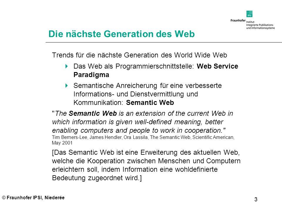 © Fraunhofer IPSI, Niederée 3 Die nächste Generation des Web Trends für die nächste Generation des World Wide Web Das Web als Programmierschnittstelle