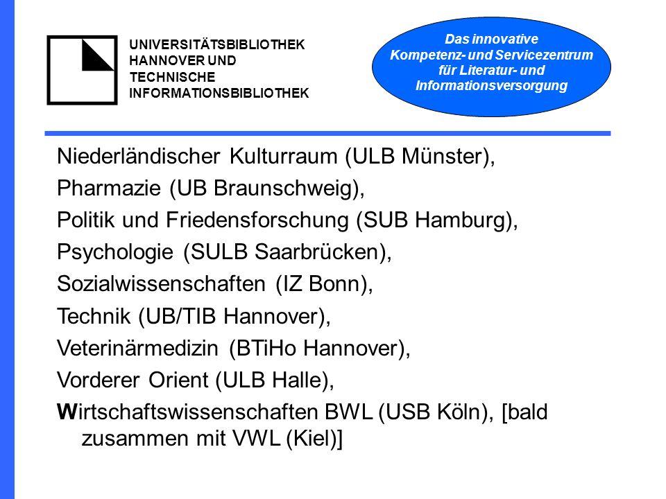 Das innovative Kompetenz- und Servicezentrum für Literatur- und Informationsversorgung UNIVERSITÄTSBIBLIOTHEK HANNOVER UND TECHNISCHE INFORMATIONSBIBLIOTHEK Niederländischer Kulturraum (ULB Münster), Pharmazie (UB Braunschweig), Politik und Friedensforschung (SUB Hamburg), Psychologie (SULB Saarbrücken), Sozialwissenschaften (IZ Bonn), Technik (UB/TIB Hannover), Veterinärmedizin (BTiHo Hannover), Vorderer Orient (ULB Halle), Wirtschaftswissenschaften BWL (USB Köln), [bald zusammen mit VWL (Kiel)]