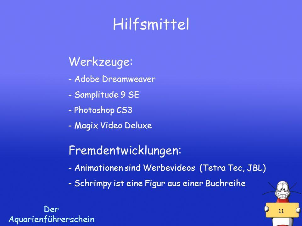 Der Aquarienführerschein Werkzeuge: - Adobe Dreamweaver - Samplitude 9 SE - Photoshop CS3 - Magix Video Deluxe 11 Fremdentwicklungen: - Animationen sind Werbevideos (Tetra Tec, JBL) - Schrimpy ist eine Figur aus einer Buchreihe Hilfsmittel